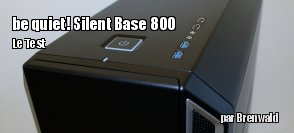 ZeDen teste le bo�tier be quiet! Silent Base 800