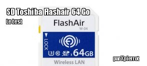 ZeDen teste la carte Toshiba Flash Air W-04 64 Go