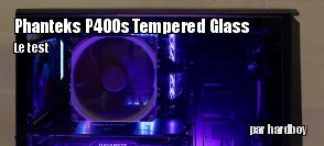 ZeDen teste le boitier Phanteks P400s Tempered Glass Edition