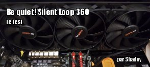 ZeDen teste le watercooling be quiet! Silent Loop 360