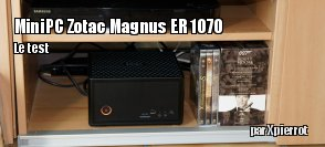ZeDen teste le mini PC gaming Zotac Magnus ER51070