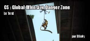 ZeDen teste Counter Strike : Global Offensive : Danger Zone
