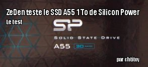 ZeDen teste le SSD A55 1 To de Silicon Power