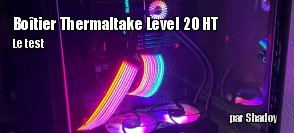 ZeDen teste le boîtier Thermaltake Level 20 HT
