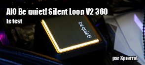 ZeDen teste l'AIO be quiet! Silent Loop V2 360